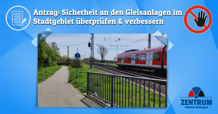 Antrag Zentrum Sicherheit an Gleisanlagen in Dormagen prüfen
